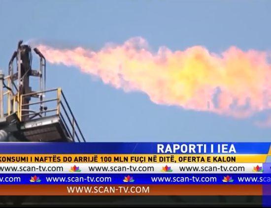 Raporti i IEA – Konsumi i naftës do arrijë 100 mln fuçi në ditë, Klevis Llaha/SCAN, 14 Qershor 2017