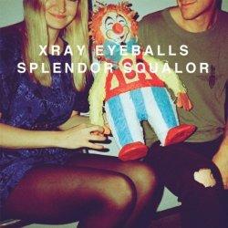 Xray Eyeballs-Splendor Squalor-X