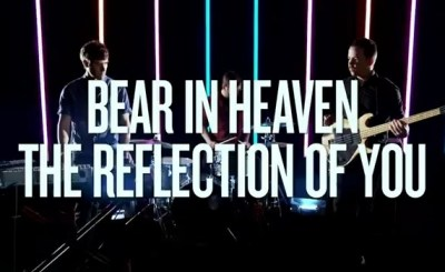 Bear in Heaven - The Reflection of You - I Love You it's cool