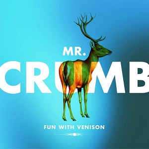 Mr. Crumb - Fun With Venison - Where Have You Been