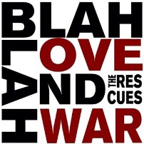 The Rescues - Everythings Gonna Be Better Next Year - Blah Blah Love and War