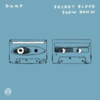 Dump - Secret Blood - Slow Down