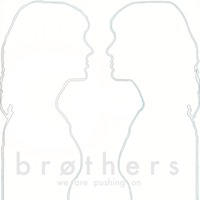 Brøthers - Is This The End - We Are Pushing On