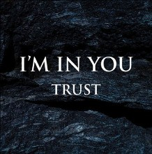 I'm in You - Call Me When You're Drunk - Trust