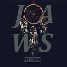 Jaws - Be Slowly