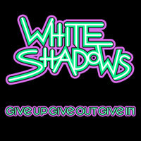 White Shadows - Secret of Life - Give Up Give Out Give In