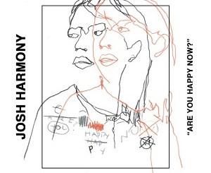 Josh Harmony - Are You Happy Now?