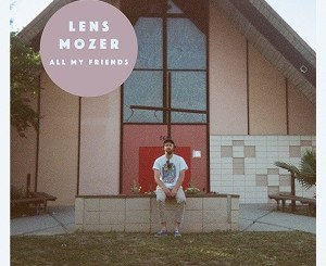 Lens Mozer -All My Friends