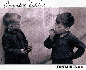 Fontaines DC - Chequeless Reckless - Boys In The Better Land