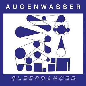 Augenwasser - Sleepdancer - Paid he Rent - Going Out