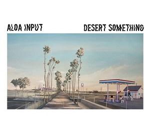 Aloa Input - Desert Something
