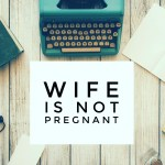 Wife is Not Pregnant