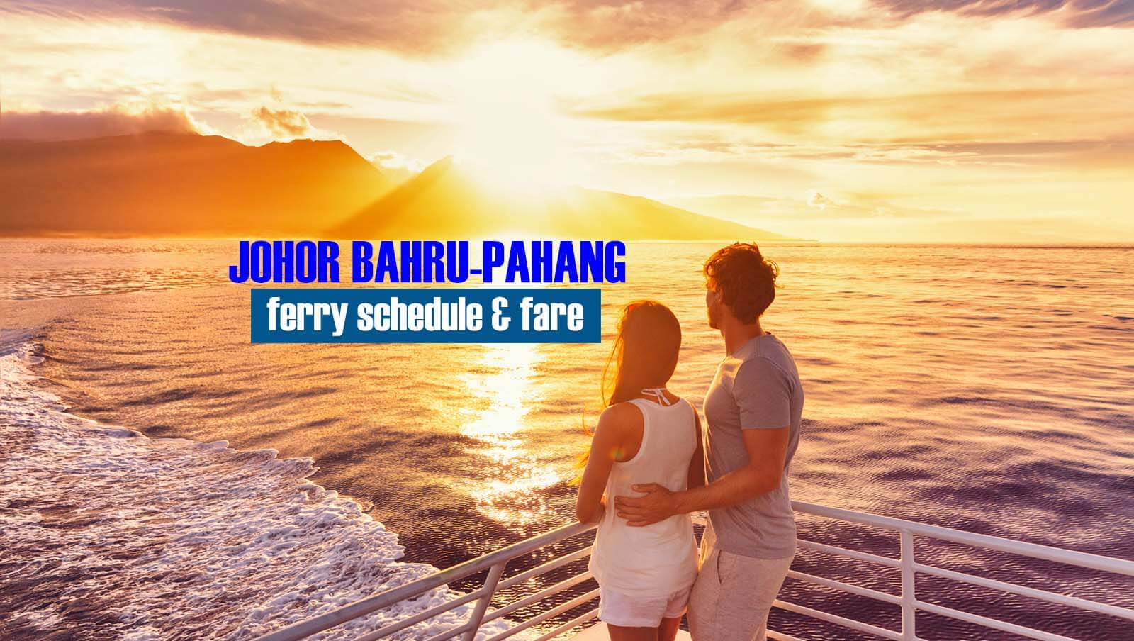 Johor Bahru to Pahang: 2020 Ferry Schedule and Fare