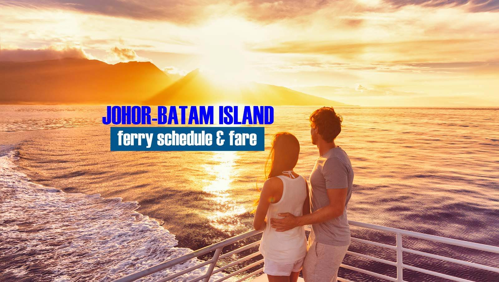 Johor Bahru to Batam Island: 2020 Ferry Schedule and Fare