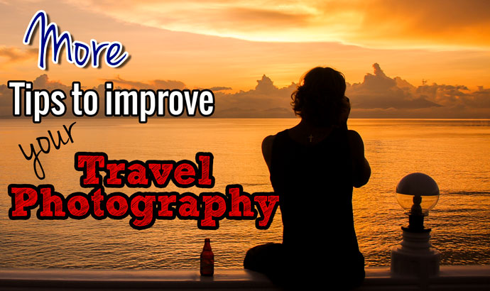 More Tips To Improve Your Travel Photography