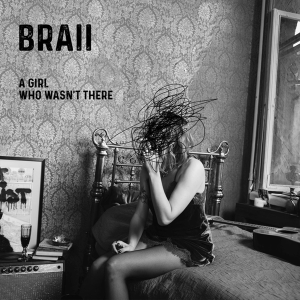 Braii - A Girl Who Wasn't There