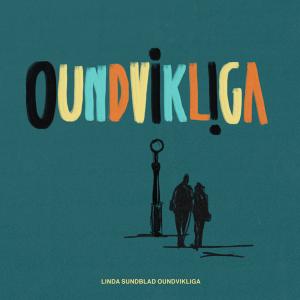 Linda Sundblad - Oundvikliga