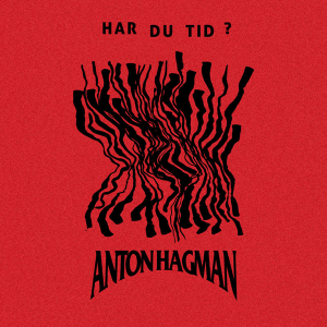 Anton Hagman - Har du tid