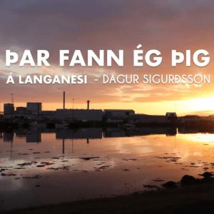 Dagur Sigurðsson - Þar fann ég þig (á Langanesi)