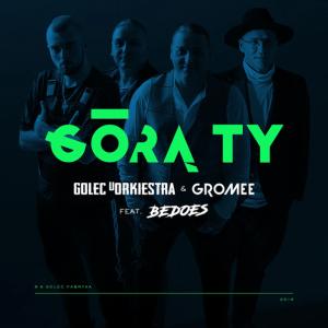 GOLEC uORKIESTRA & GROMEE feat. BEDOES - GÓRĄ TY