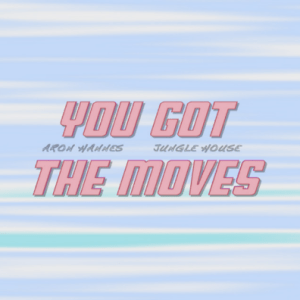 JungleHouse ft. Aron Hannes - YOU GOT THE MOVES