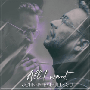 Johnny Badulescu - All I want