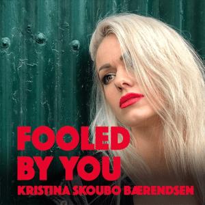 Kristina Skoubo Bærendsen - Fooled by You