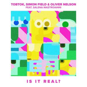 Tobtok, Simon Field, Oliver Nelson feat. Salena Mastroianni - Is It Real