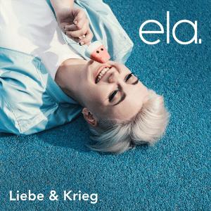 ela. - Liebe & Krieg