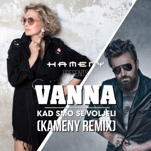 Vanna - KAD SMO SE VOLJELI (Kameny Remix)