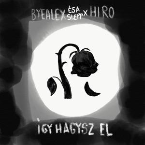 ByeAlex és a Slepp x Hiro - Így hagysz el... (Hungary 2013)