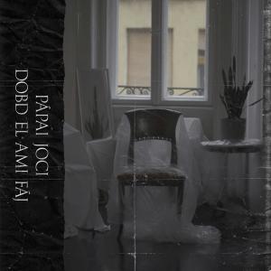 Pápai Joci - Dobd el ami fáj (Single Release) (Hungary 2017 + 2019)