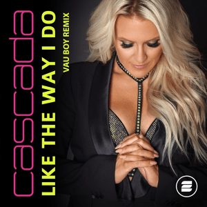 Cascada - Like the Way I Do (Vau Boy Remix) (Germany 2013)