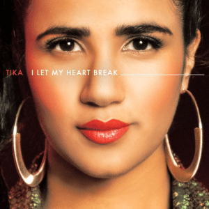 Tika – I Let My Heart Break
