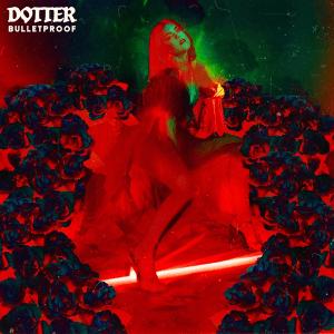 Dotter – Bulletproof