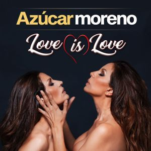 Azucar Moreno - Love Is Love