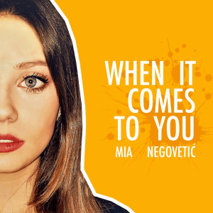Mia Negovetić – When it Comes to You