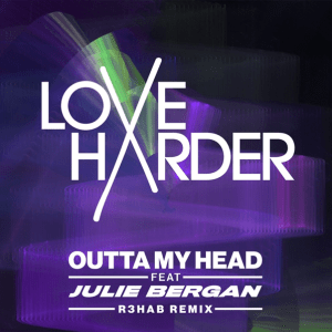 Love Harder feat. Julie Bergan Outta My Head (Music Video Released) + (R3HAB Remix))