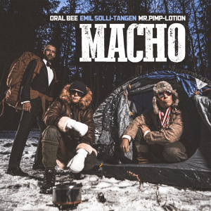 Oral Bee, Mr. Pimp-Lotion and Emil Solli-Tangen – Macho