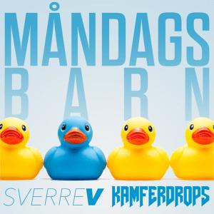 SverreV and Kamferdrops - Måndagsbarn
