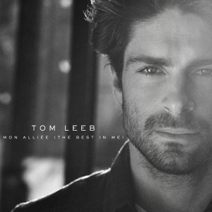 Tom Leeb - Mon Alliée (The Best In Me)