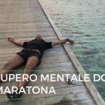 Recupero Mentale dopo una maratona