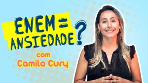 ENEM = ANSIEDADE? por Camila Cury