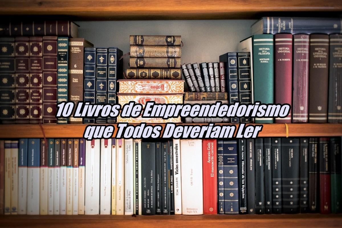 10 Livros de Empreendedorismo que Todos Deveriam Ler