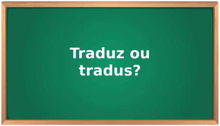 traduz ou tradus