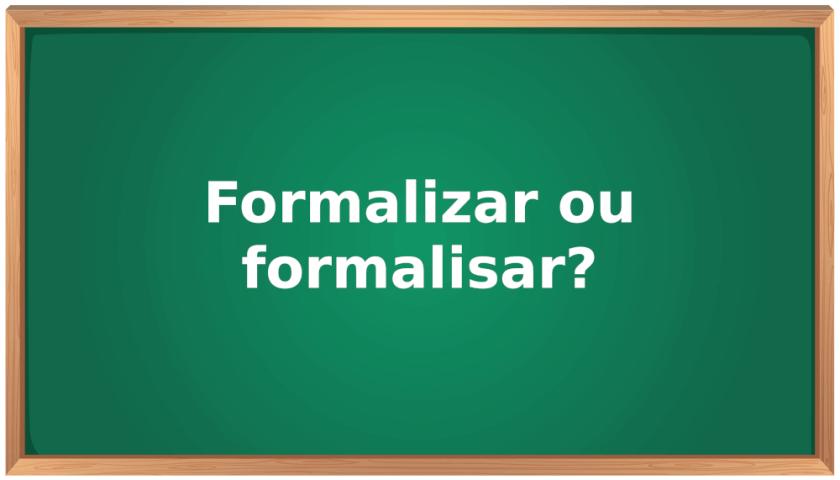 formalizar ou formalisar