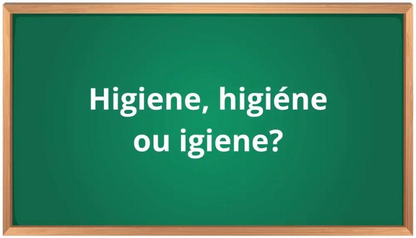 higiene, higiéne ou igiene