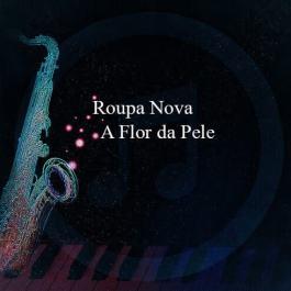 Roupa Nova – A Flor da Pele