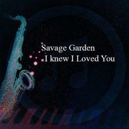 Savage Garden – I knew I Loved You