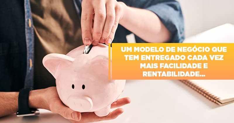 um-modelo-de-negocio-que-tem-entregado-cada-vez-mais-facilidade-e-rentabilidade